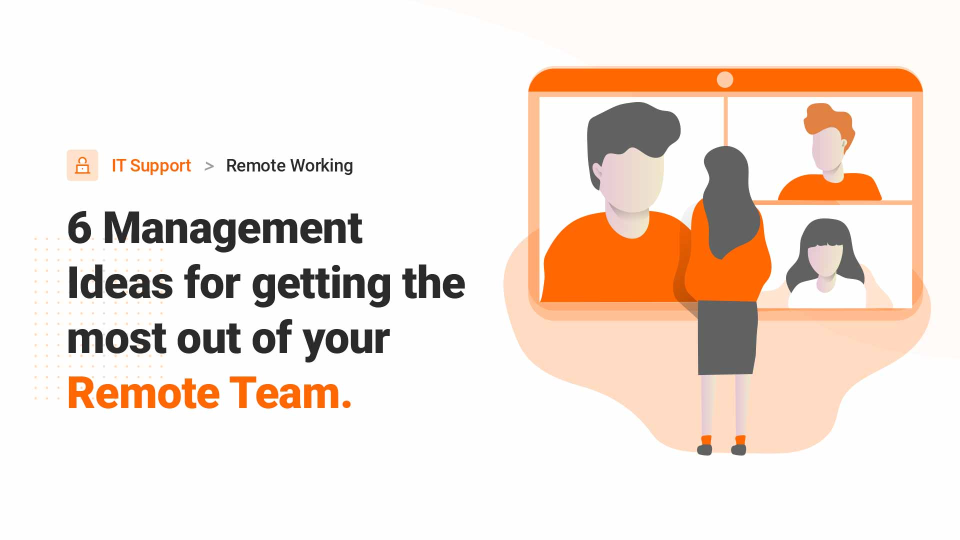 6 Management Ideas for getting the most out of your Remote Team